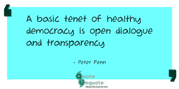 A basic tenet of healthy democracy is open dialogue and transparency