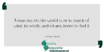 A man travels the world over in search of what he needs, and returns home to find it.