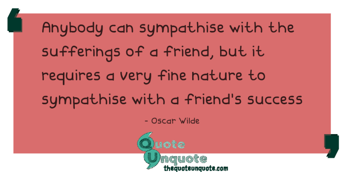 Anybody-can-sympathise-with-the-sufferings-of-a-friend,-but-it-requires-a-very-fine-nature-to-sympathise-with-a-friend's-success-1533108311.png