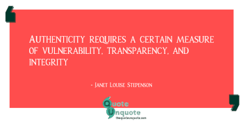 Authenticity requires a certain measure of vulnerability, transparency, and integrity
