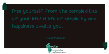 Free yourself from the complexities of your life! A life of simplicity and happiness awaits you.