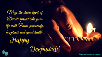 May the divine light of Diwali spread into your life with peace, prosperity, happiness and good health.