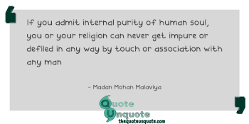 If you admit internal purity of human soul, you or your religion can never get impure or defiled in any way by touch or association with any man