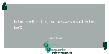 In the book of life, the answers aren't in the back.