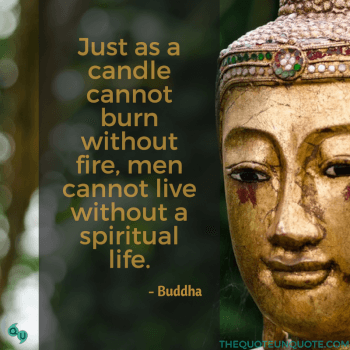 Just as a candle cannot burn without fire, men cannot live without a spiritual life.