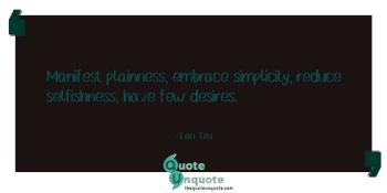 Manifest plainness, embrace simplicity, reduce selfishness, have few desires.
