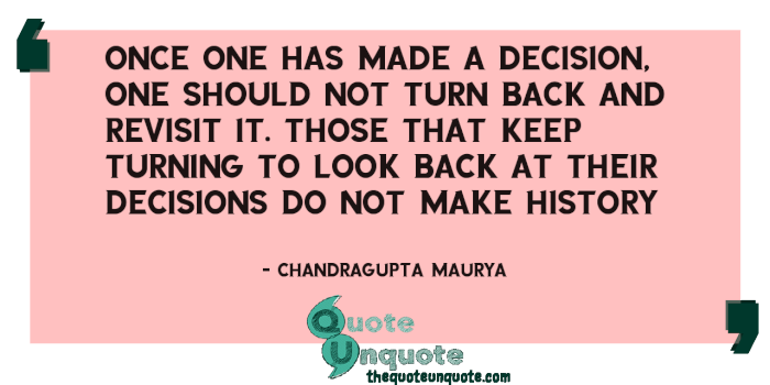 Once-one-has-made-a-decision,-one-should-not-turn-back-and-revisit-it.-Those-that-keep-turning-to-look-back-at-their-decisions-do-not-make-history-153