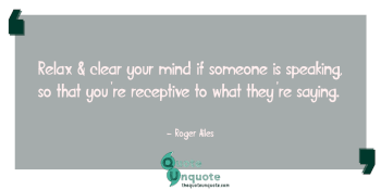 Relax & clear your mind if someone is speaking, so that you're receptive to what they're saying.