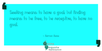 Seeking means: to have a goal; but finding means: to be free, to be receptive, to have no goal.