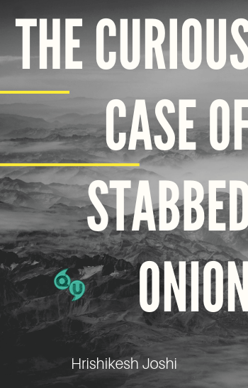 The Curious Case of Stabbed Onion