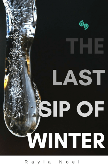 THE LAST SIP OF WINTER