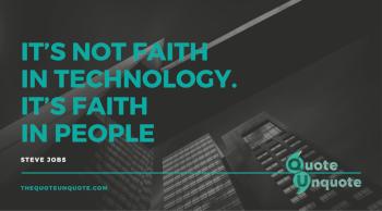 It's not faith in technology.It's Faith in people.