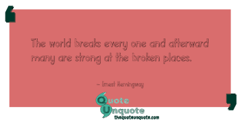 The world breaks every one and afterward many are strong at the broken places.