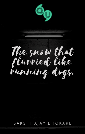 The Snow That Flurried Like Running Dogs
