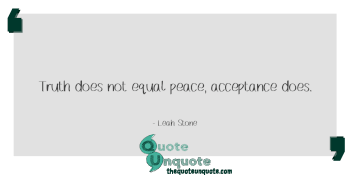 Truth does not equals peace, acceptance does.