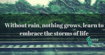 Without rain, nothing grows, learn to embrace the storms of life