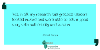 Yes, in all my research, the greatest leaders looked inward and were able to tell a good story with authenticity and passion.