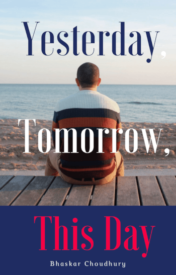 Yesterday, tomorrow, this day