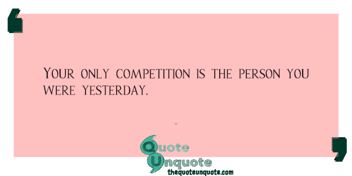 Your-only-competition-is-the-person-you-were-yesterday.-1514274556.png