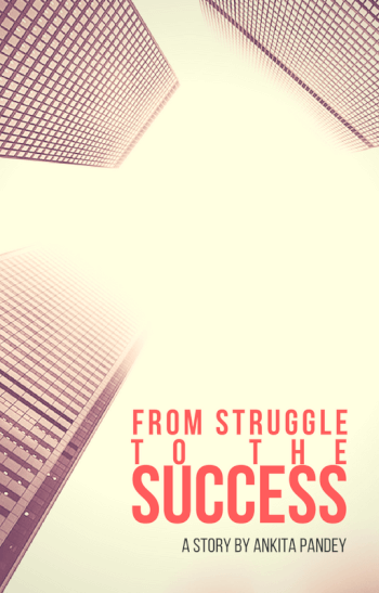 From Struggle to the Success