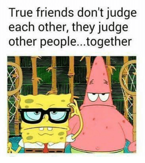 true-friends-dont-judge-each-other-they-judge-other-people-together-25121519-1515384909.png